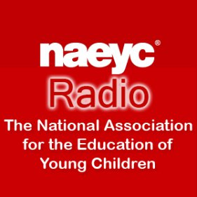 NAEYC Radio- The National Association for The Education of Young Children
