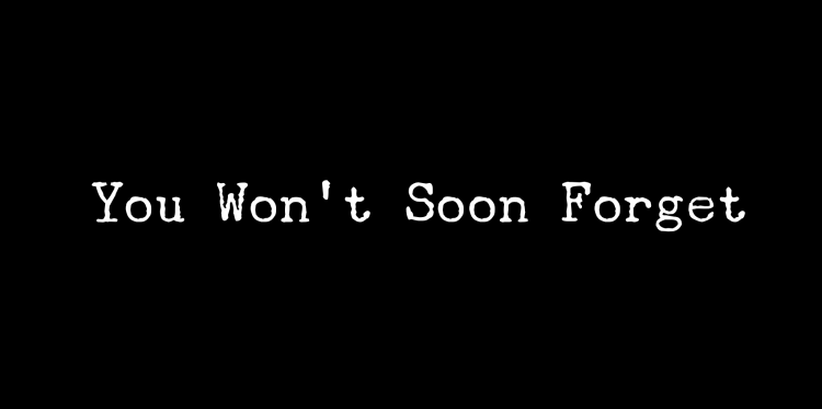 You-wont-soon-forget.png